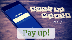successful social marketing in 2017 is going to require that you pay up.