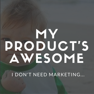 Marketing Mistake: Thinking you're so awesome you don't need to do any marketing.