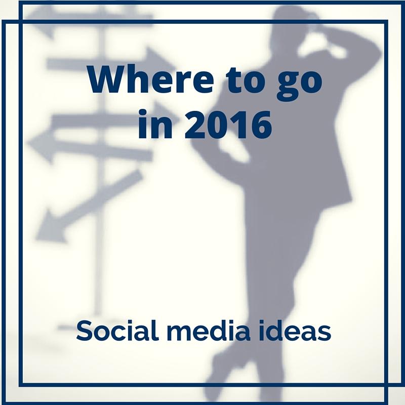 Looking forward: Social media ideas for 2016